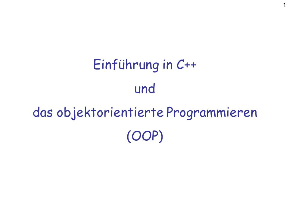 1 Einführung in C++ und das objektorientierte Programmieren (OOP)