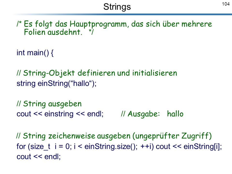 104 /* Es folgt das Hauptprogramm, das sich über mehrere Folien ausdehnt. */ int main() { // String-Objekt definieren und initialisieren string einStr