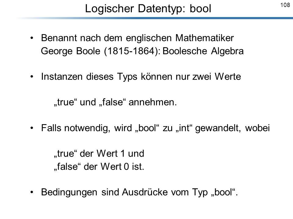 108 Benannt nach dem englischen Mathematiker George Boole (1815-1864): Boolesche Algebra Instanzen dieses Typs können nur zwei Werte true und false an