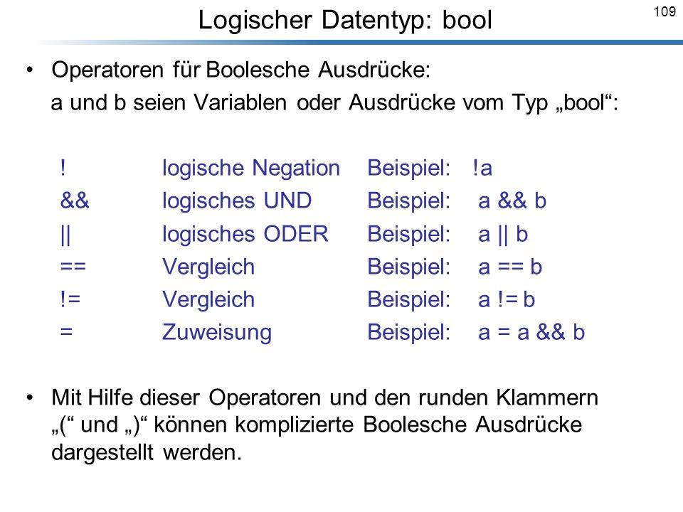 109 Operatoren für Boolesche Ausdrücke: a und b seien Variablen oder Ausdrücke vom Typ bool: !logische Negation Beispiel: !a &&logisches UNDBeispiel: