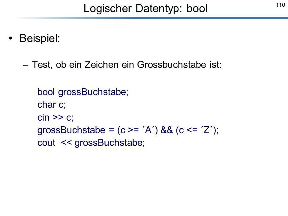 110 Beispiel: –Test, ob ein Zeichen ein Grossbuchstabe ist: bool grossBuchstabe; char c; cin >> c; grossBuchstabe = (c >= ´A´) && (c <= ´Z´); cout <<