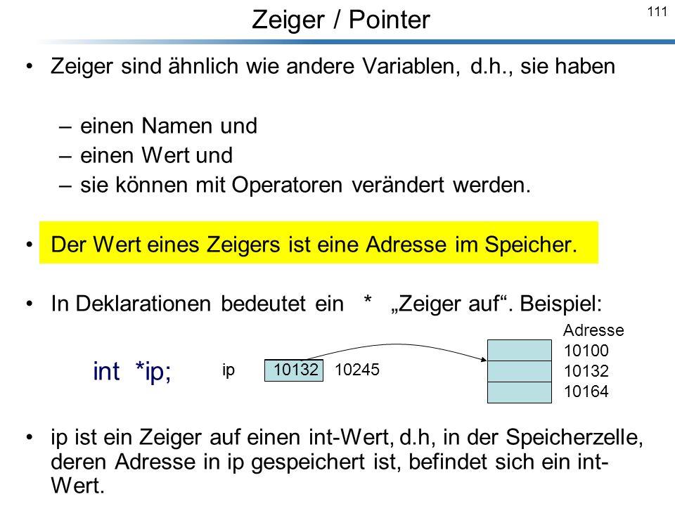 111 Zeiger sind ähnlich wie andere Variablen, d.h., sie haben –einen Namen und –einen Wert und –sie können mit Operatoren verändert werden. Der Wert e