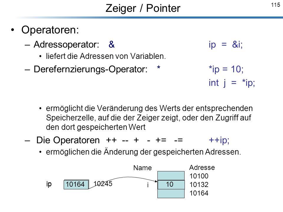 115 Operatoren: –Adressoperator: & ip = &i; liefert die Adressen von Variablen. –Derefernzierungs-Operator: **ip = 10; int j = *ip; ermöglicht die Ver