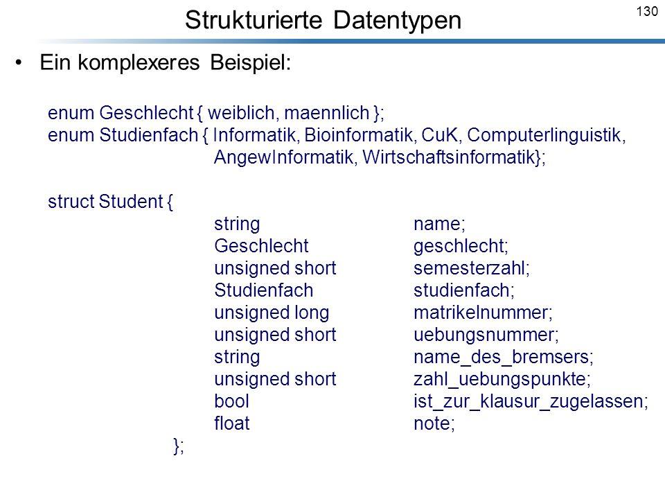130 Ein komplexeres Beispiel: enum Geschlecht { weiblich, maennlich }; enum Studienfach { Informatik, Bioinformatik, CuK, Computerlinguistik, AngewInf