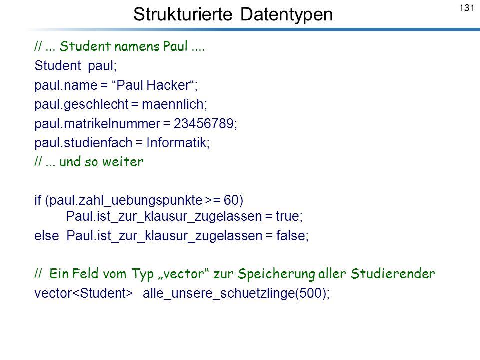 131 //... Student namens Paul.... Student paul; paul.name = Paul Hacker; paul.geschlecht = maennlich; paul.matrikelnummer = 23456789; paul.studienfach