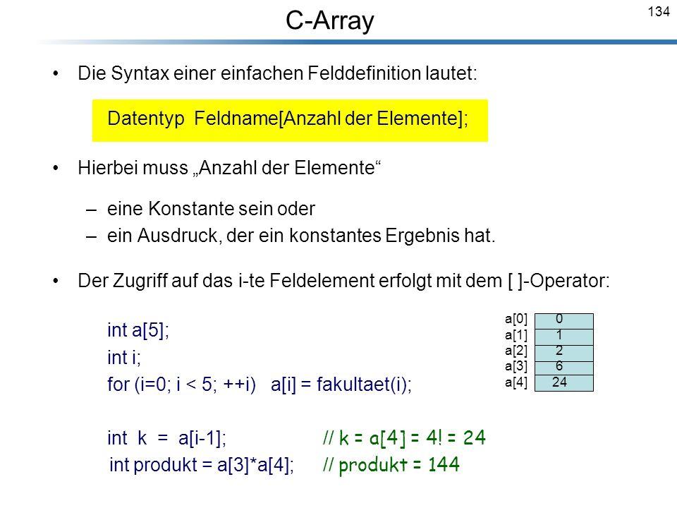 134 Die Syntax einer einfachen Felddefinition lautet: Datentyp Feldname[Anzahl der Elemente]; Hierbei muss Anzahl der Elemente –eine Konstante sein od