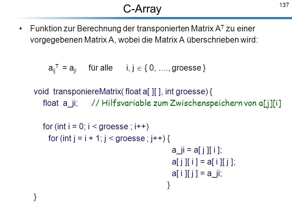 137 Funktion zur Berechnung der transponierten Matrix A T zu einer vorgegebenen Matrix A, wobei die Matrix A überschrieben wird: a ij T = a ji für all