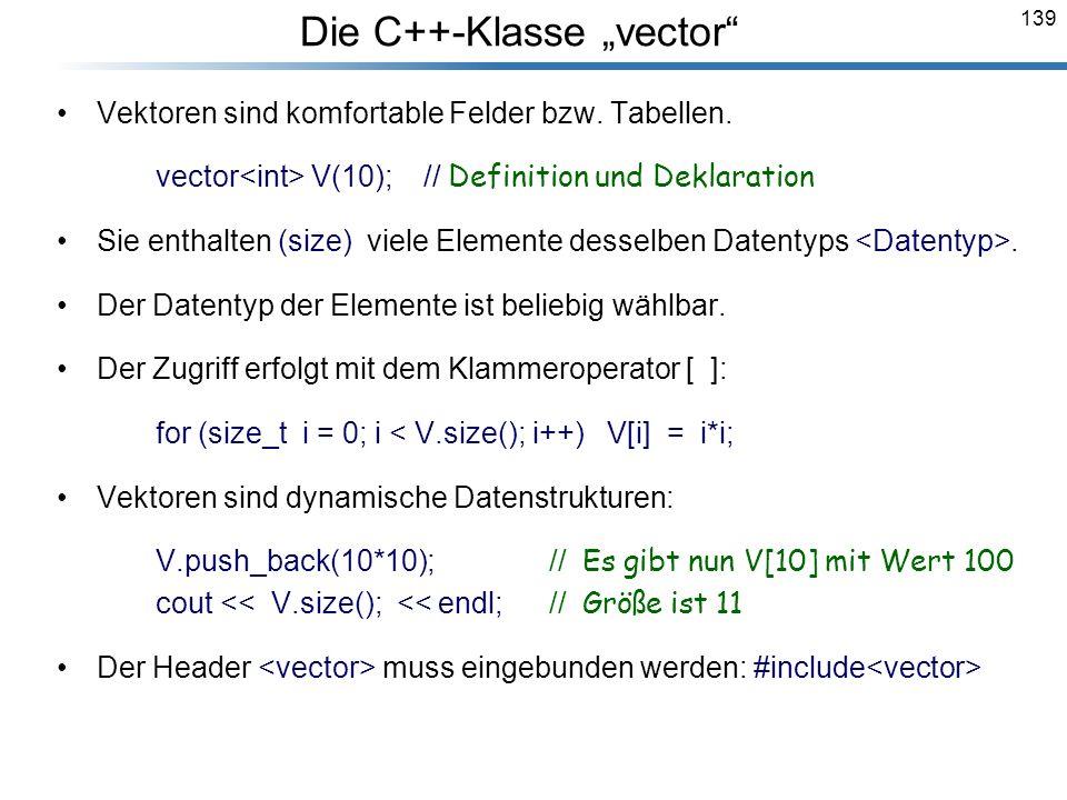 139 Vektoren sind komfortable Felder bzw. Tabellen. vector V(10); // Definition und Deklaration Sie enthalten (size) viele Elemente desselben Datentyp