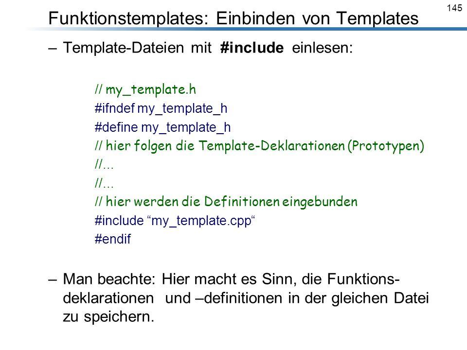 145 –Template-Dateien mit #include einlesen: // my_template.h #ifndef my_template_h #define my_template_h // hier folgen die Template-Deklarationen (P