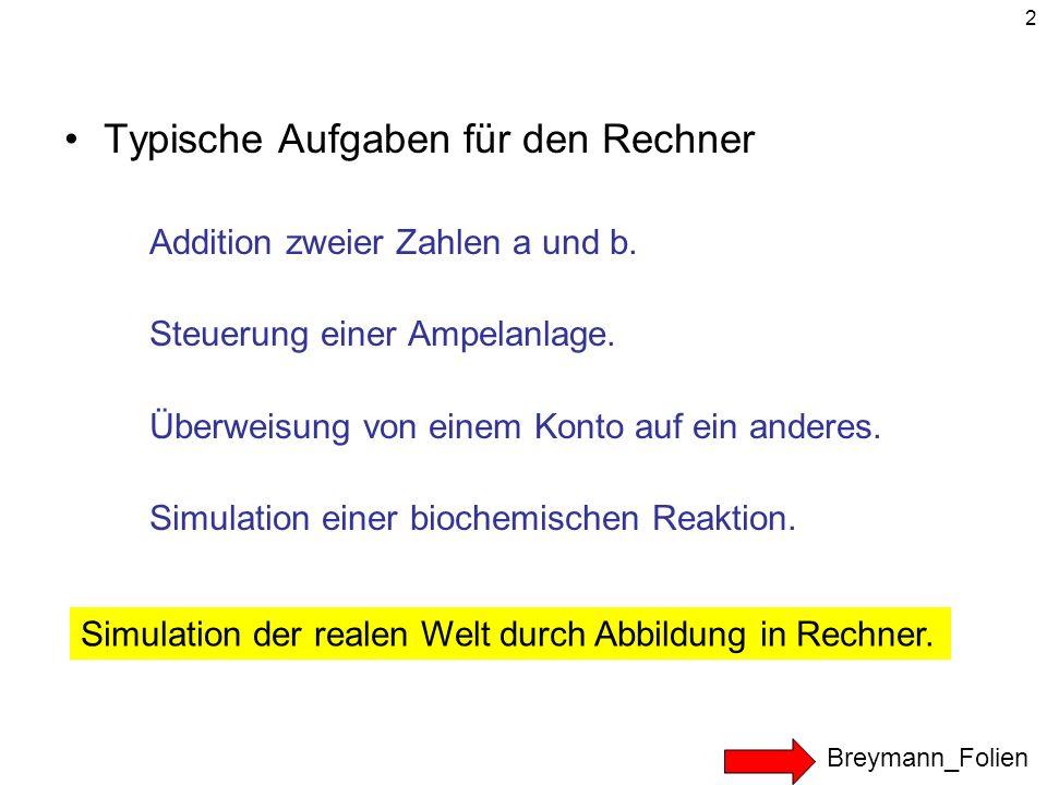 2 Typische Aufgaben für den Rechner Addition zweier Zahlen a und b. Steuerung einer Ampelanlage. Überweisung von einem Konto auf ein anderes. Simulati