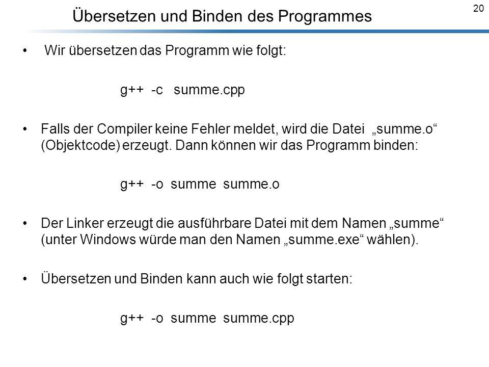 20 Übersetzen und Binden des Programmes Breymann_Folien Wir übersetzen das Programm wie folgt: g++ -c summe.cpp Falls der Compiler keine Fehler meldet