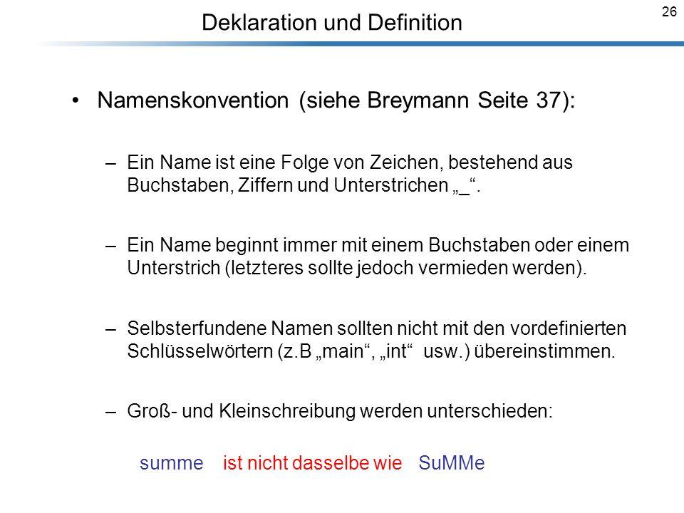 26 Deklaration und Definition Breymann_Folien Namenskonvention (siehe Breymann Seite 37): –Ein Name ist eine Folge von Zeichen, bestehend aus Buchstab