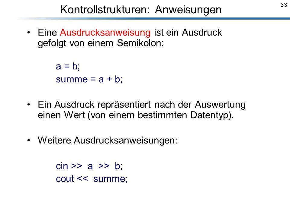 33 Eine Ausdrucksanweisung ist ein Ausdruck gefolgt von einem Semikolon: a = b; summe = a + b; Ein Ausdruck repräsentiert nach der Auswertung einen We