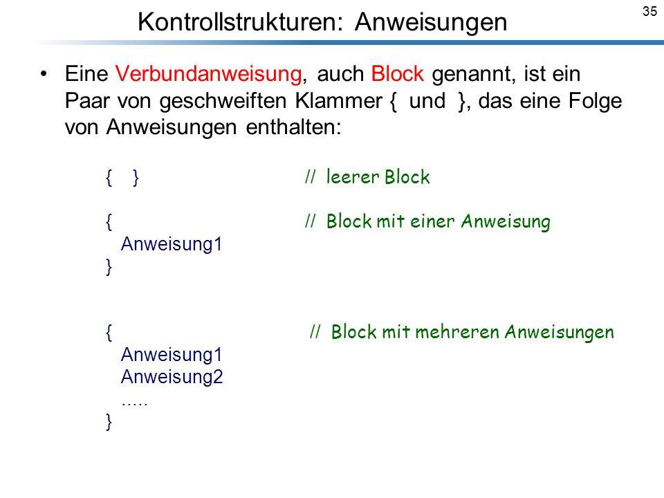 35 Eine Verbundanweisung, auch Block genannt, ist ein Paar von geschweiften Klammer { und }, das eine Folge von Anweisungen enthalten: { } // leerer B