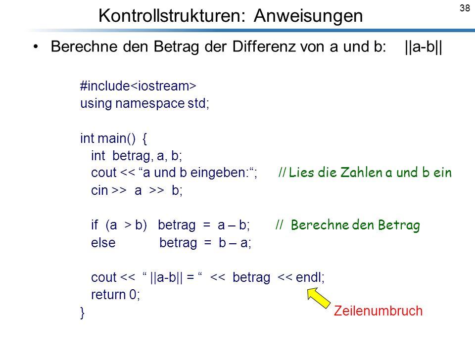 38 Berechne den Betrag der Differenz von a und b:   a-b   #include using namespace std; int main() { int betrag, a, b; cout << a und b eingeben:; // L