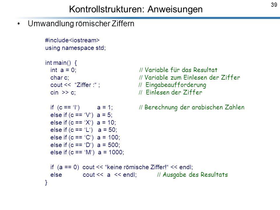 39 Umwandlung römischer Ziffern #include using namespace std; int main() { int a = 0; // Variable für das Resultat char c; // Variable zum Einlesen de