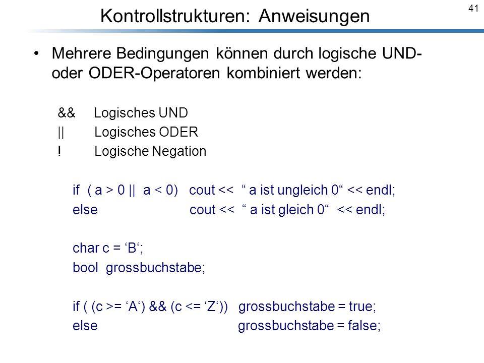 41 Mehrere Bedingungen können durch logische UND- oder ODER-Operatoren kombiniert werden: && Logisches UND    Logisches ODER ! Logische Negation if (