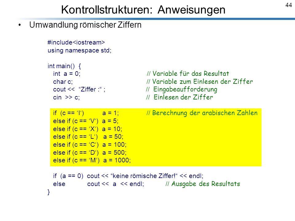44 Umwandlung römischer Ziffern #include using namespace std; int main() { int a = 0; // Variable für das Resultat char c; // Variable zum Einlesen de
