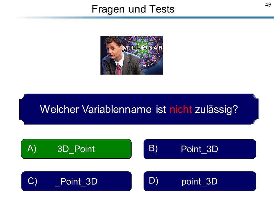 46 Breymann_Folien Fragen und Tests Welcher Variablenname ist nicht zulässig? 3D_Point A) Point_3D B) _Point_3D C) point_3D D) 3D_Point A)