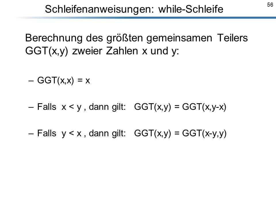 56 Berechnung des größten gemeinsamen Teilers GGT(x,y) zweier Zahlen x und y: –GGT(x,x) = x –Falls x < y, dann gilt: GGT(x,y) = GGT(x,y-x) –Falls y <
