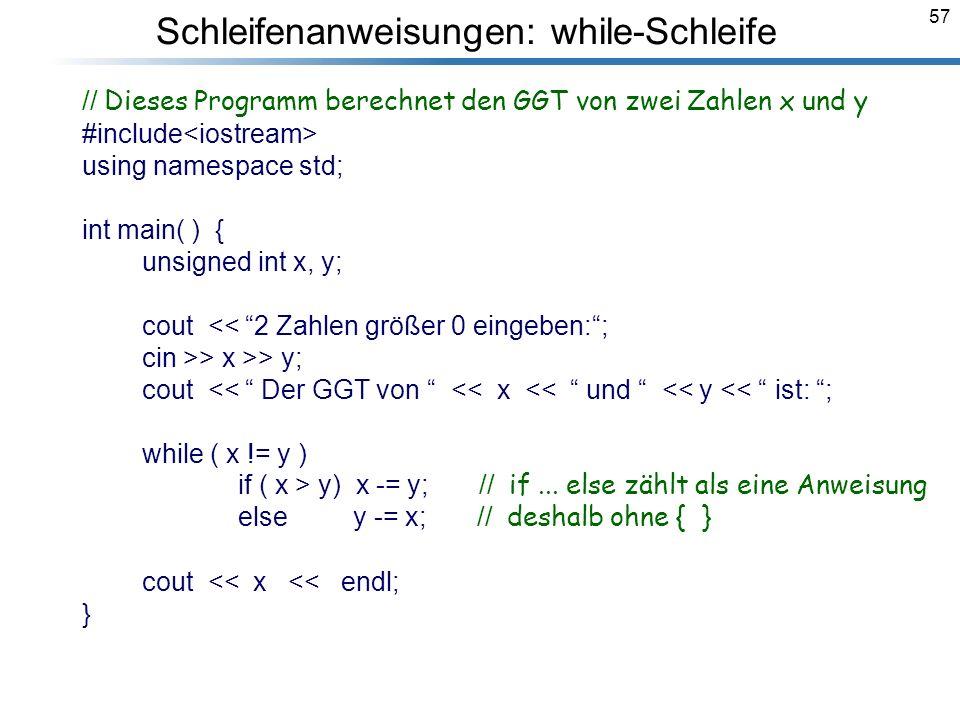 57 Breymann_Folien // Dieses Programm berechnet den GGT von zwei Zahlen x und y #include using namespace std; int main( ) { unsigned int x, y; cout <<