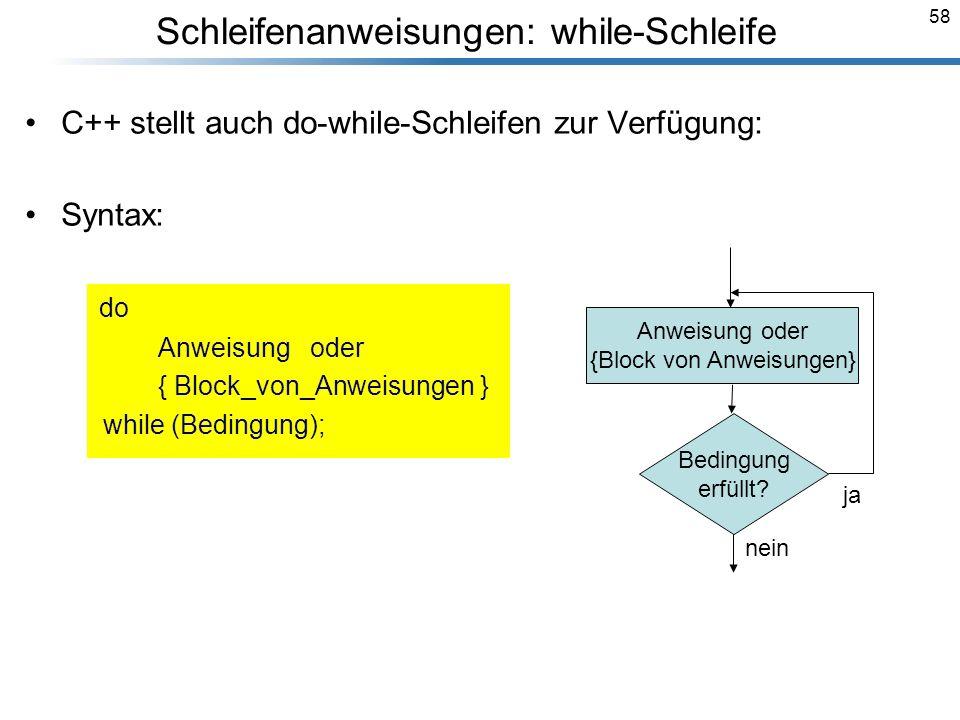 58 C++ stellt auch do-while-Schleifen zur Verfügung: Syntax: do Anweisung oder { Block_von_Anweisungen } while (Bedingung); Breymann_Folien Bedingung