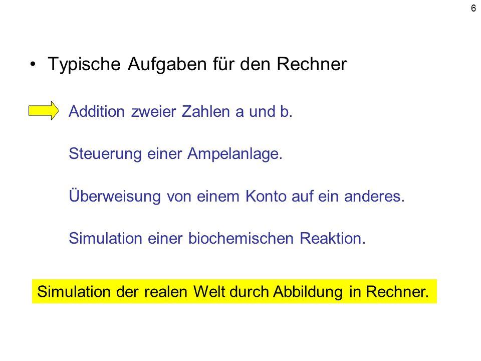 6 Typische Aufgaben für den Rechner Addition zweier Zahlen a und b. Steuerung einer Ampelanlage. Überweisung von einem Konto auf ein anderes. Simulati
