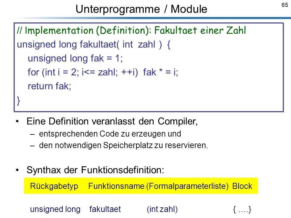 65 // I mplementation (Definition): Fakultaet einer Zahl unsigned long fakultaet( int zahl ) { unsigned long fak = 1; for (int i = 2; i<= zahl; ++i) f