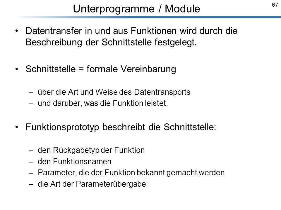 67 Breymann_Folien Unterprogramme / Module Datentransfer in und aus Funktionen wird durch die Beschreibung der Schnittstelle festgelegt. Schnittstelle
