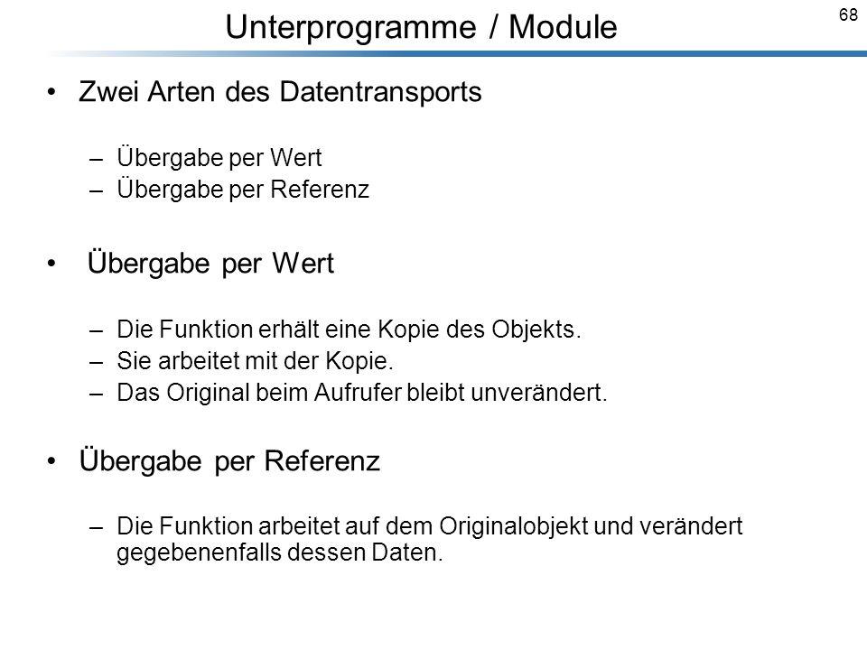 68 Breymann_Folien Unterprogramme / Module Zwei Arten des Datentransports –Übergabe per Wert –Übergabe per Referenz Übergabe per Wert –Die Funktion er