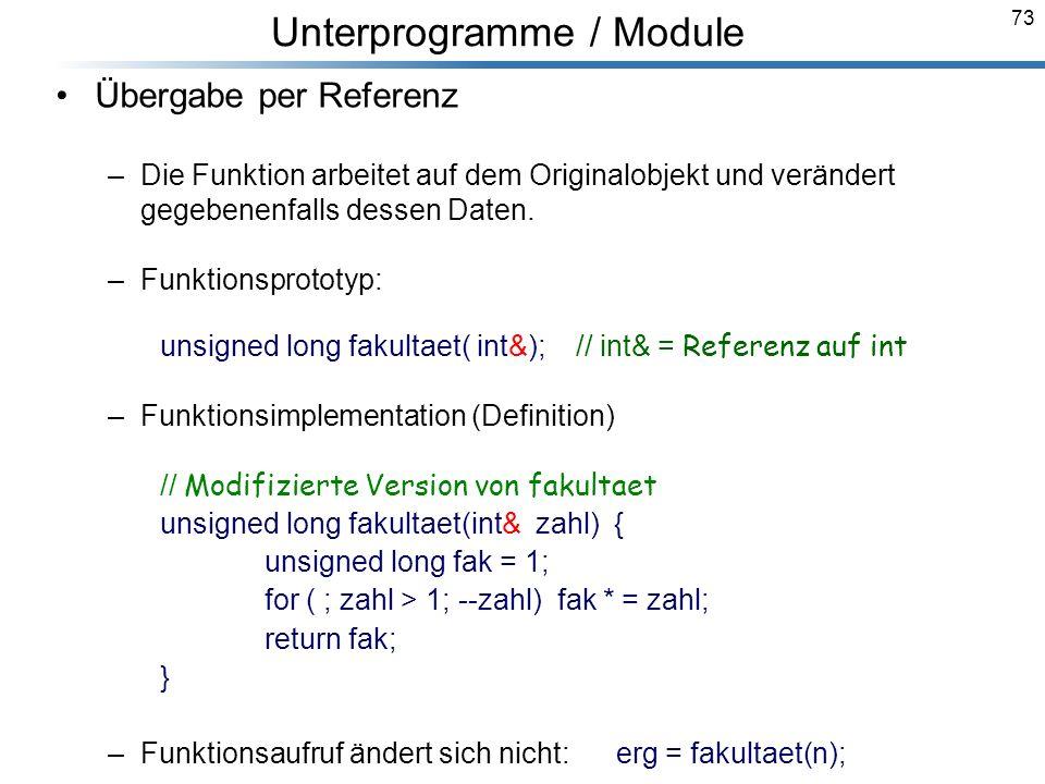 73 Breymann_Folien Unterprogramme / Module Übergabe per Referenz –Die Funktion arbeitet auf dem Originalobjekt und verändert gegebenenfalls dessen Dat