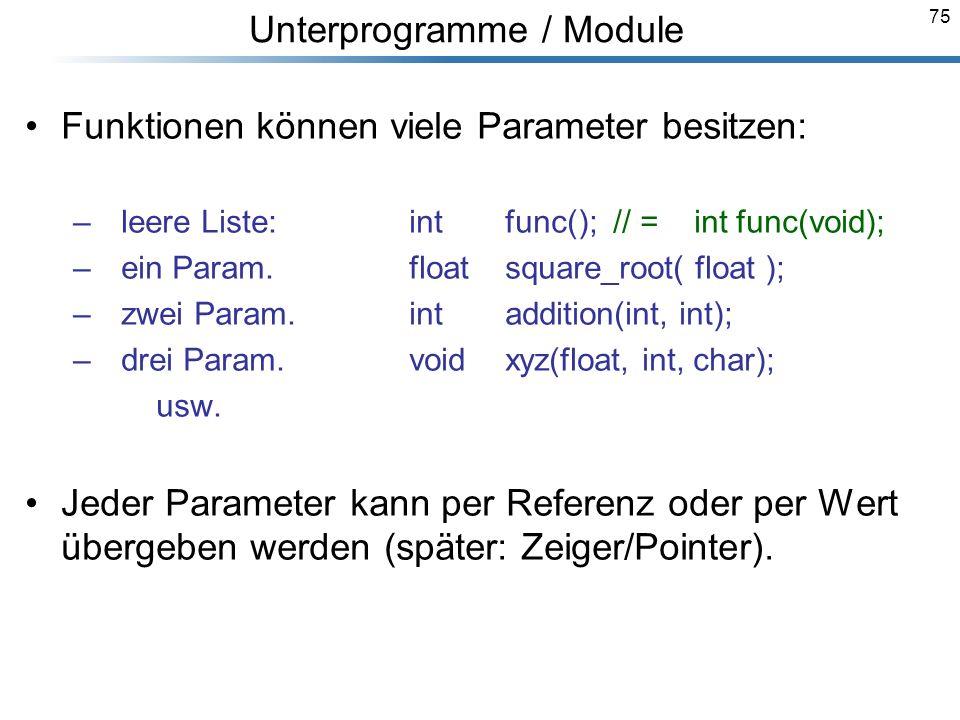 75 Funktionen können viele Parameter besitzen: – leere Liste:int func(); // = int func(void); – ein Param.floatsquare_root( float ); – zwei Param. int