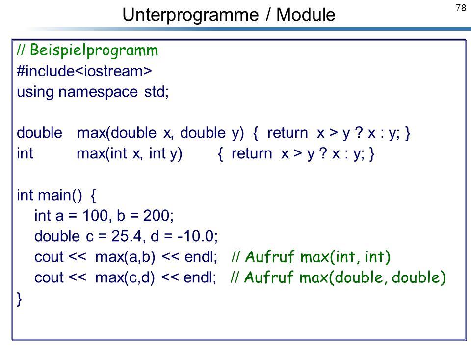 78 Breymann_Folien Unterprogramme / Module // Beispielprogramm #include using namespace std; double max(double x, double y) { return x > y ? x : y; }