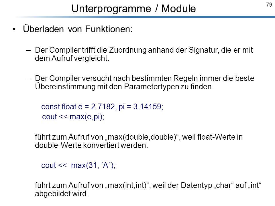 79 Breymann_Folien Unterprogramme / Module Überladen von Funktionen: –Der Compiler trifft die Zuordnung anhand der Signatur, die er mit dem Aufruf ver