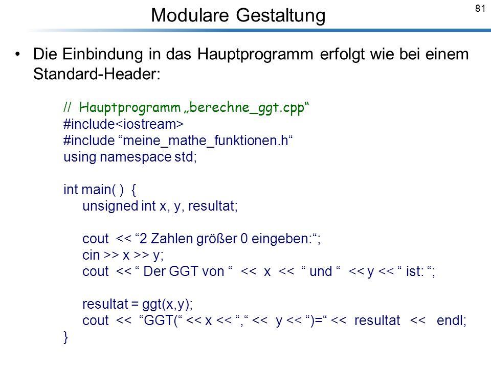 81 Die Einbindung in das Hauptprogramm erfolgt wie bei einem Standard-Header: // Hauptprogramm berechne_ggt.cpp #include #include meine_mathe_funktion