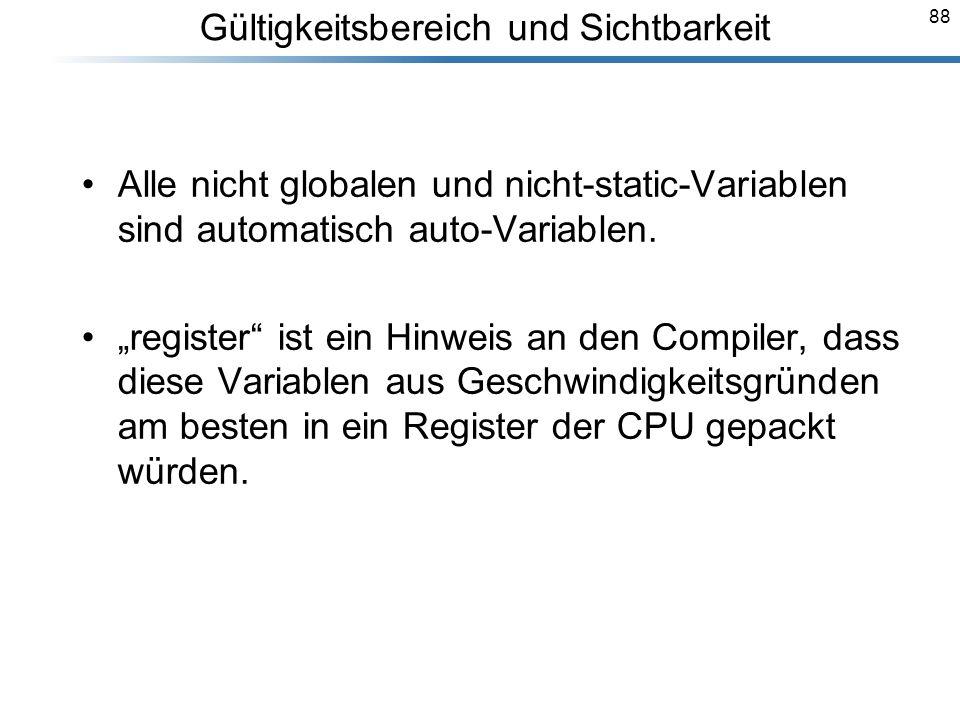 88 Breymann_Folien Gültigkeitsbereich und Sichtbarkeit Alle nicht globalen und nicht-static-Variablen sind automatisch auto-Variablen. register ist ei