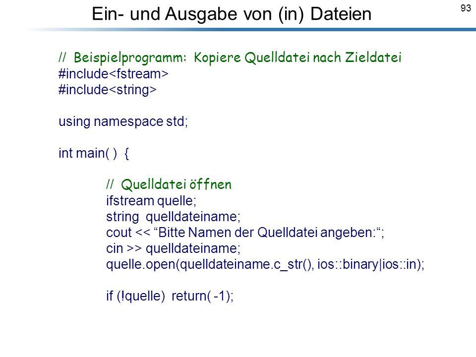 93 // Beispielprogramm: Kopiere Quelldatei nach Zieldatei #include using namespace std; int main( ) { // Quelldatei öffnen ifstream quelle; string que