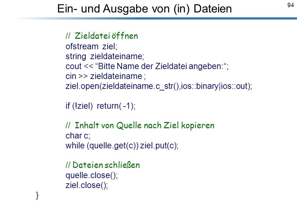 94 // Zieldatei öffnen ofstream ziel; string zieldateiname; cout << Bitte Name der Zieldatei angeben:; cin >> zieldateiname ; ziel.open(zieldateiname.