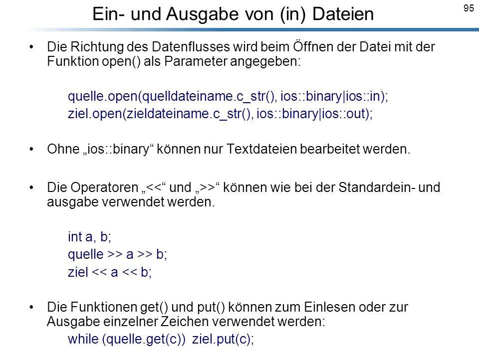 95 Die Richtung des Datenflusses wird beim Öffnen der Datei mit der Funktion open() als Parameter angegeben: quelle.open(quelldateiname.c_str(), ios::