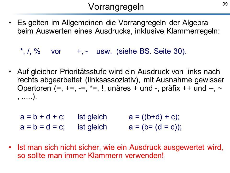99 Es gelten im Allgemeinen die Vorrangregeln der Algebra beim Auswerten eines Ausdrucks, inklusive Klammerregeln: *, /, % vor +, - usw. (siehe BS. Se