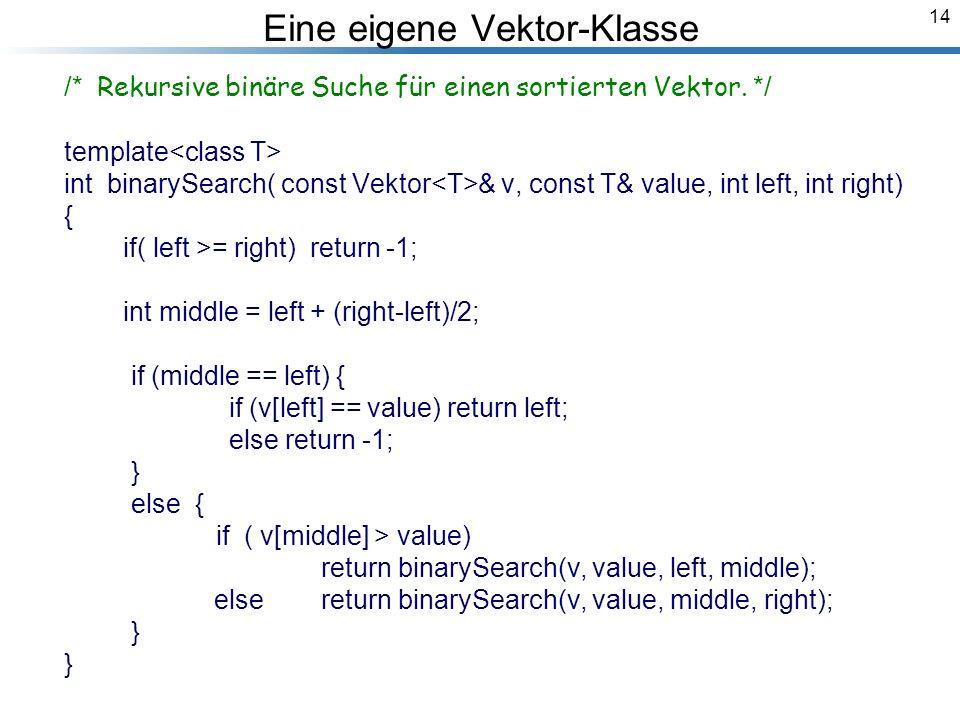 14 Breymann_Folien Eine eigene Vektor-Klasse /* Rekursive binäre Suche für einen sortierten Vektor.