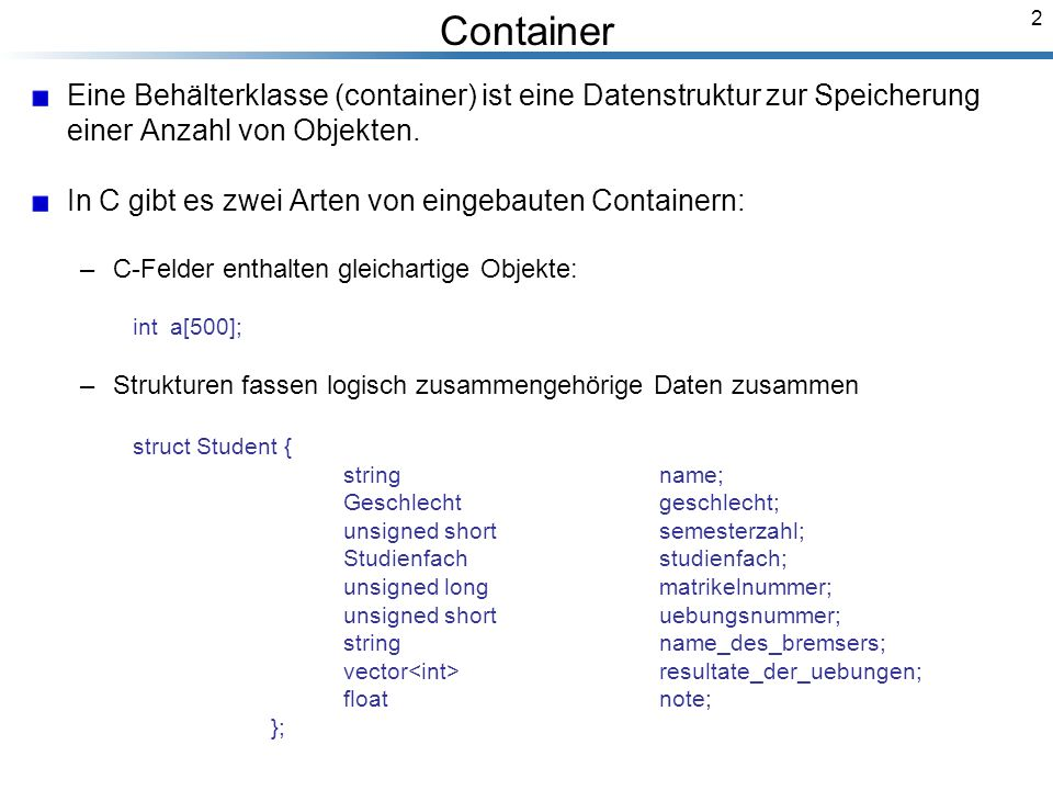 2 Container Eine Behälterklasse (container) ist eine Datenstruktur zur Speicherung einer Anzahl von Objekten.