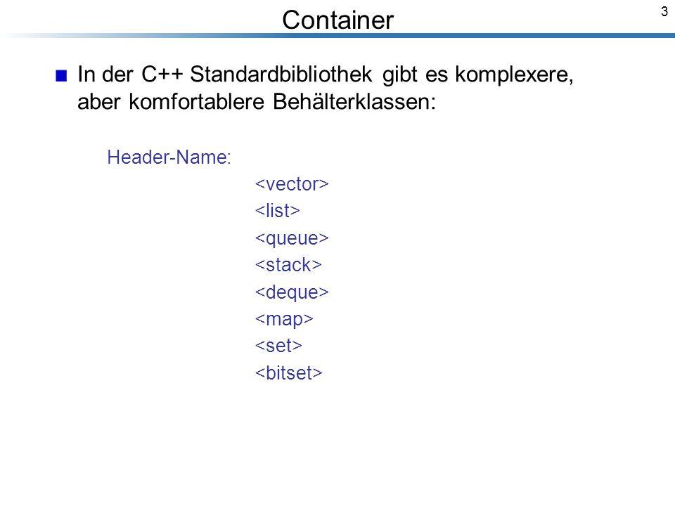 3 In der C++ Standardbibliothek gibt es komplexere, aber komfortablere Behälterklassen: Header-Name: Breymann_Folien Container