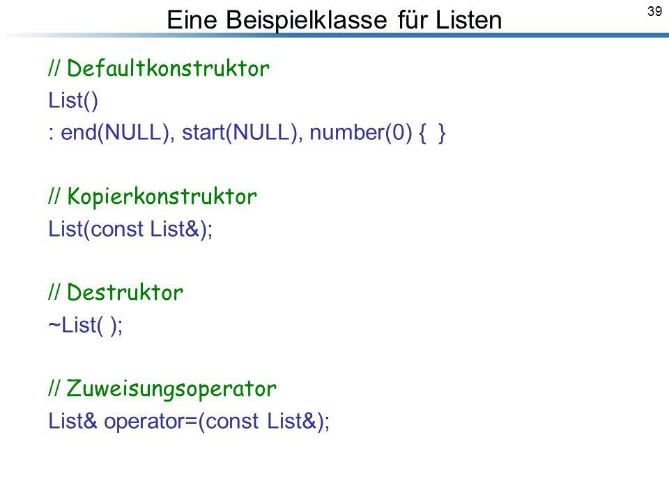 39 // Defaultkonstruktor List() : end(NULL), start(NULL), number(0) { } // Kopierkonstruktor List(const List&); // Destruktor ~List( ); // Zuweisungsoperator List& operator=(const List&); Breymann_Folien Eine Beispielklasse für Listen