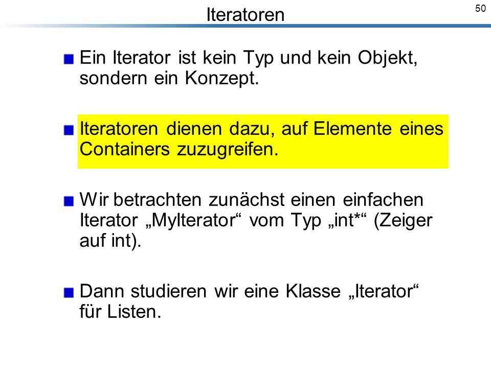 50 Iteratoren Ein Iterator ist kein Typ und kein Objekt, sondern ein Konzept.