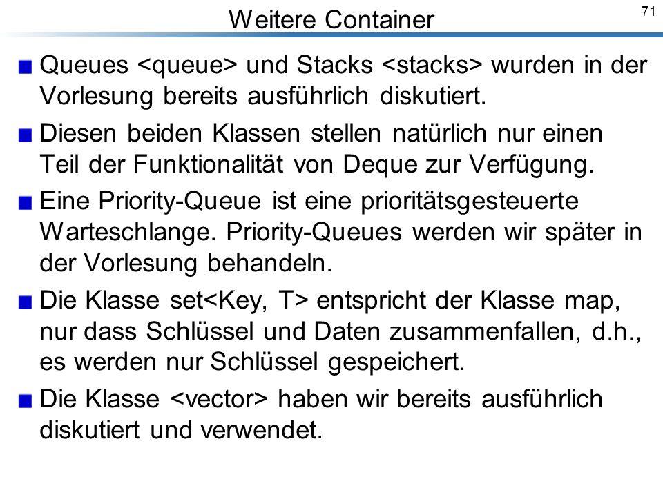 71 Weitere Container Queues und Stacks wurden in der Vorlesung bereits ausführlich diskutiert.