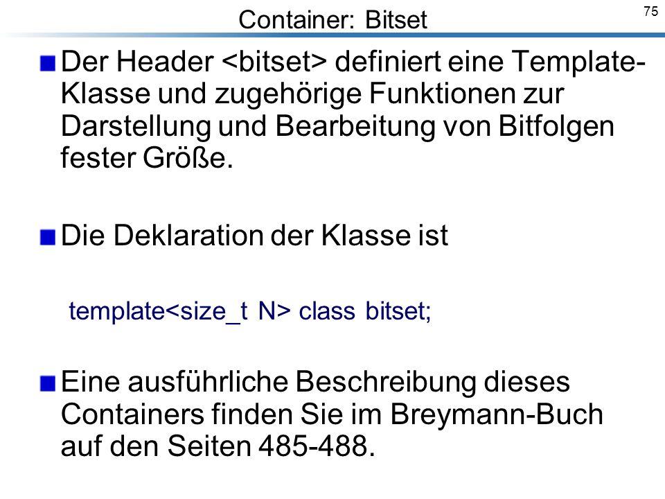 75 Container: Bitset Der Header definiert eine Template- Klasse und zugehörige Funktionen zur Darstellung und Bearbeitung von Bitfolgen fester Größe.
