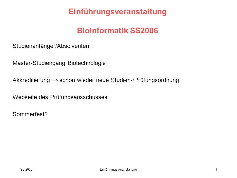 SS 2006Einführungsveranstaltung2 Studienanfänger zum SS 2006: 9 Zulassungen im Master-Studiengang Bioinformatik Derzeit lassen wir generell alle Bachelor-Absolventen der Vertiefung CMB zu.