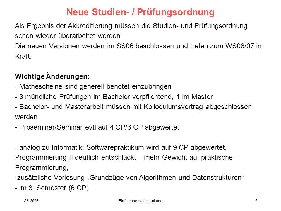 SS 2006Einführungsveranstaltung5 Neue Studien- / Prüfungsordnung Als Ergebnis der Akkreditierung müssen die Studien- und Prüfungsordnung schon wieder