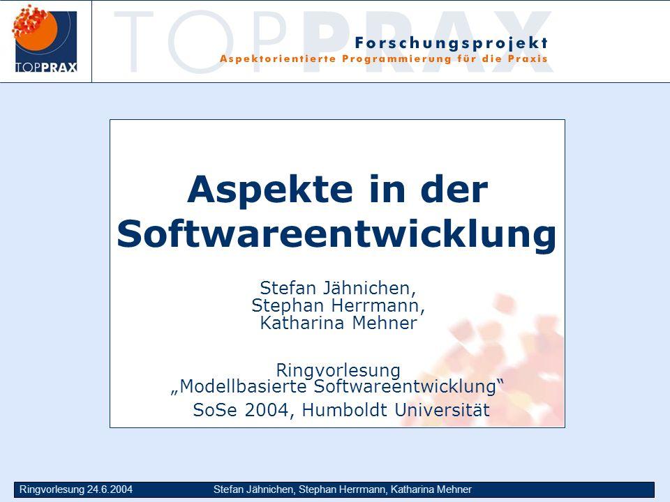 Ringvorlesung 24.6.2004Stefan Jähnichen, Stephan Herrmann, Katharina Mehner Aspekte in der Softwareentwicklung Stefan Jähnichen, Stephan Herrmann, Kat